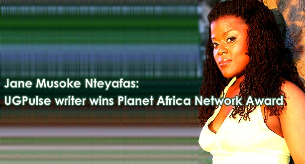 Jane Musoke Nteyafas: UGPulse writer wins Planet Africa Network Award