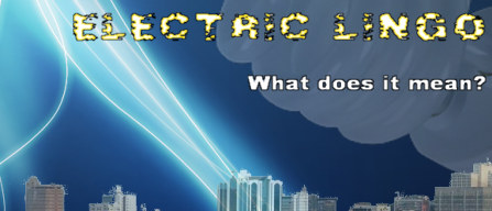 Electric Lingo: What does it mean?