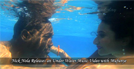 Nick Nola Releases An Under Water Music Video with Mufunye